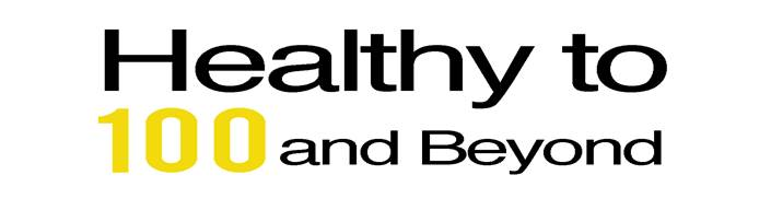 Healthy to 100 and Beyond! Lecture Series